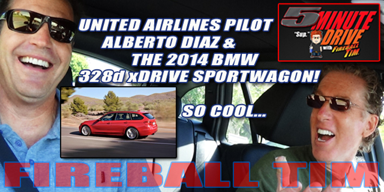 This week's Fireball Tim 5MINUTE DRIVE episode features United Airlines Pilot ALBERTO DIAZ & the 2014 BMW 3Series Sportwagon