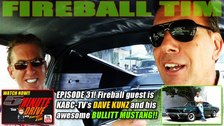 Fireball Tim's 5MINUTE DRIVE Ep 31 is all KABC-TV's Dave Kunz & his Bullitt Mustang…
